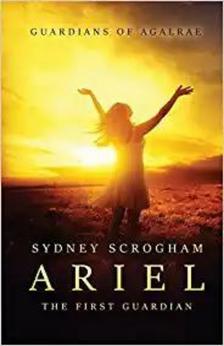 Ariel: The First Guardian by Sydney Scrogham