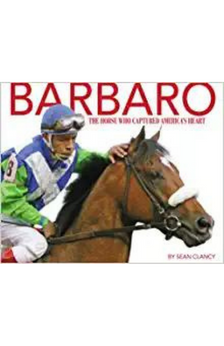 Barbaro: The Horse Who Captured America's Heart by Sean Clancy
