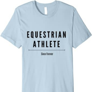 A t-shirt that says Equestrian Athlete since forever.